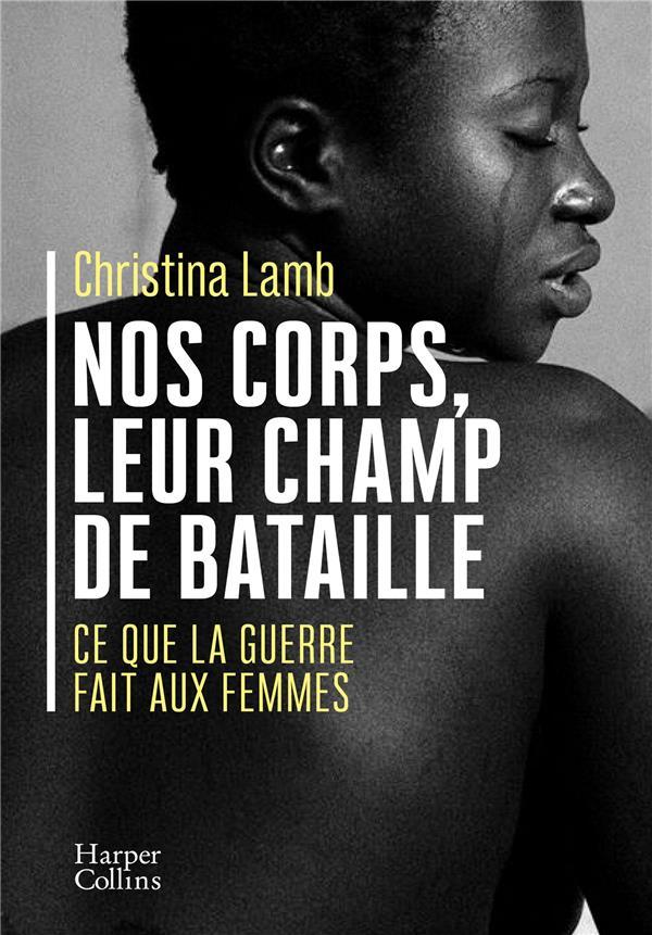 NOS CORPS, LEUR CHAMP DE BATAILLE  -  CE QUE LA GUERRE FAIT AUX FEMMES LAMB CHRISTINA HARPERCOLLINS