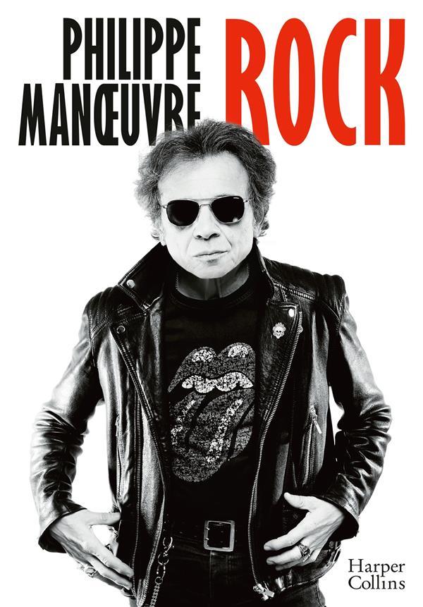 ROCK - LA PREMIERE AUTOBIOGRAPHIE DE PHILIPPE MANOEUVRE ET A TRAVERS LUI 30 ANS D'HISTOIRE DU ROCK! MANOEUVRE PHILIPPE HARPERCOLLINS