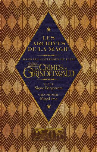 LES ARCHIVES DE LA MAGIE. LES ANIMAUX FANTASTIQUES: LES CRIMES DE GRINDELWALD - DANS LES COULISSES D BERGSTROM SIGNE HARPERCOLLINS