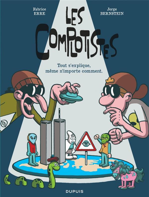 LES COMPLOTISTES  -  TOUT S'EXPLIQUE, MEME N'IMPORTE COMMENT BERNSTEIN JORGE/ERRE DUPUIS
