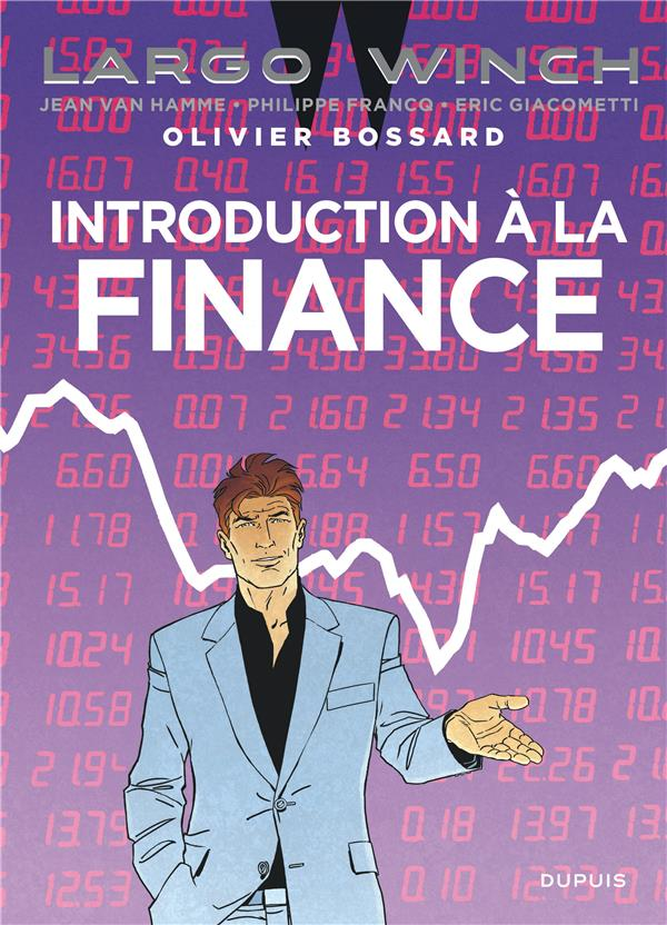 BOSSARD, OLIVIER  - LARGO WINCH  -  INTRODUCTION A LA FINANCE