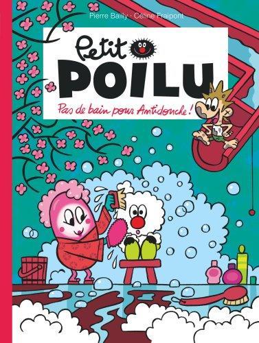 PETIT POILU T.25  -  PAS DE BAIN POUR ANTIDOUCHE ! FRAIPONT CELINE DUPUIS