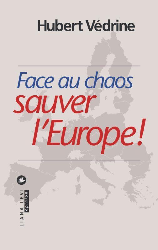 FACE AU CHAOS SAUVER L'EUROPE !