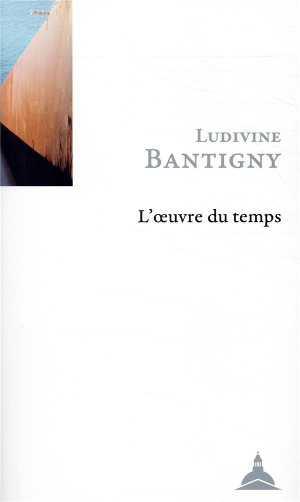 L'OEUVRE DU TEMPS  -  TRAVAIL DE L'HISTOIRE  -  PAROLE PUBLIQUE ET SENSIBILITE POLITIQUE BANTIGNY LUDIVINE SORBONNE PUPS