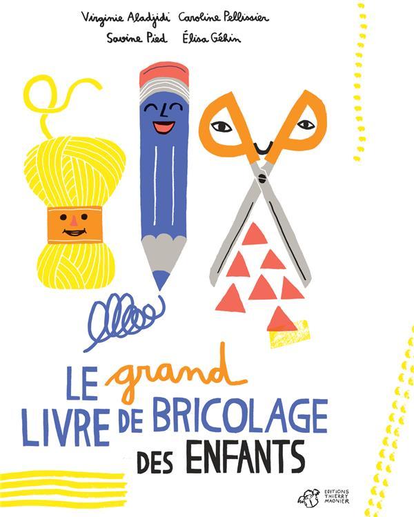 LE GRAND LIVRE DE BRICOLAGE DES ENFANTS ALADJIDI/PIED/GEHIN THIERRY MAGNIER