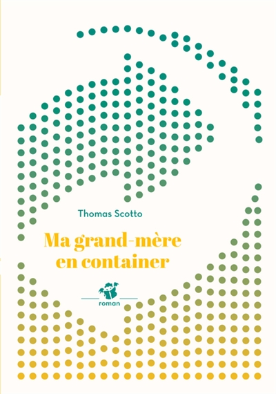 MA GRAND-MERE EN CONTAINER SCOTTO THOMAS THIERRY MAGNIER
