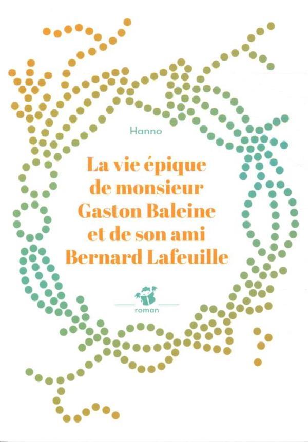 LA VIE EPIQUE DE MONSIEUR GASTON BALEINE ET DE SON AMI BERNARD LAFEUILLE