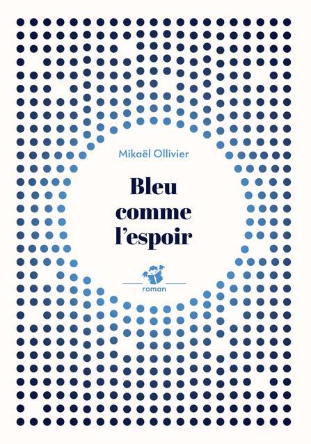 BLEU COMME L'ESPOIR OLLIVIER, MIKAEL THIERRY MAGNIER