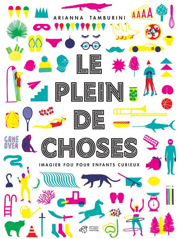 LE PLEIN DE CHOSES - IMAGIER FOU POUR ENFANTS CURIEUX TAMBURINI ARIANNA THIERRY MAGNIER