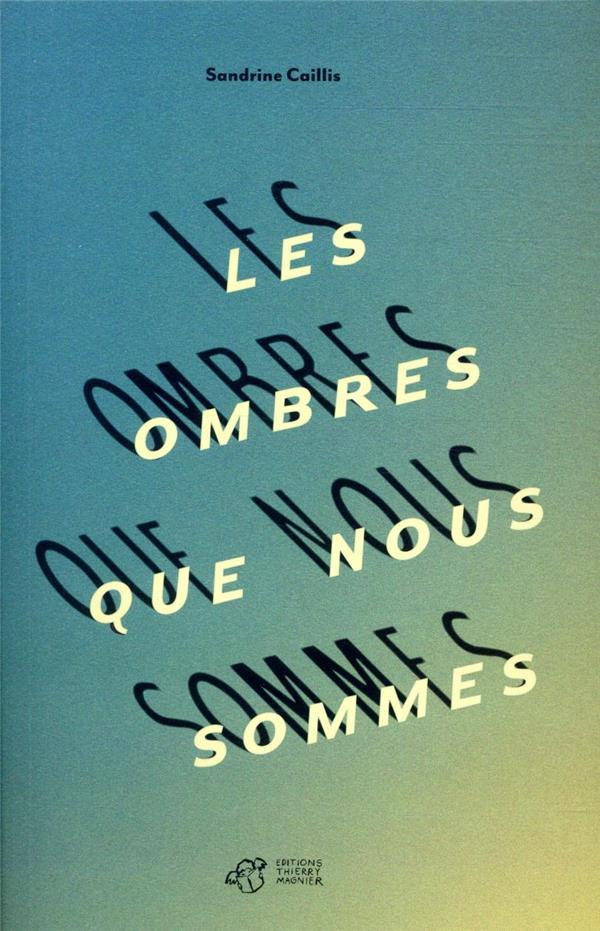 LES OMBRES QUE NOUS SOMMES CAILLIS, SANDRINE THIERRY MAGNIER