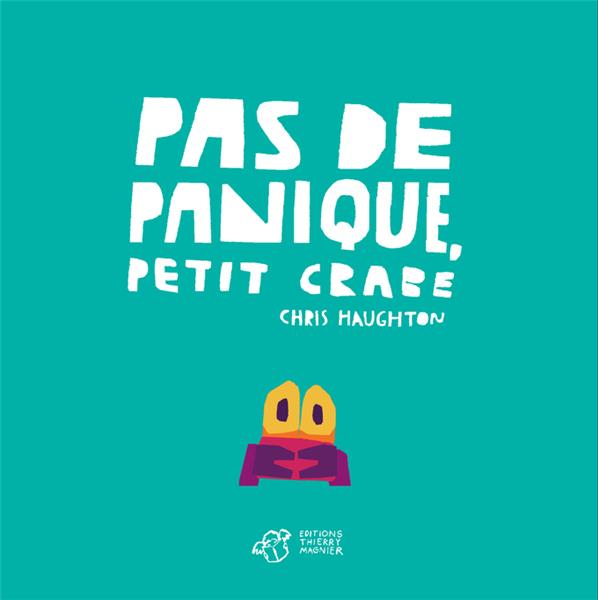 PAS DE PANIQUE, PETIT CRABE HAUGHTON CHRIS THIERRY MAGNIER