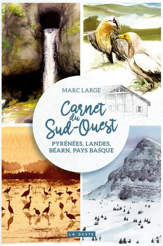 CARNET DU SUD-OUEST  -  PYRENEES, LANDES, BEARN, PAYS BASQUE LARGE, MARC GESTE