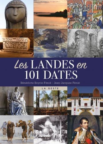 LES LANDES EN 101 DATES FENIE, BENEDICTE  GESTE