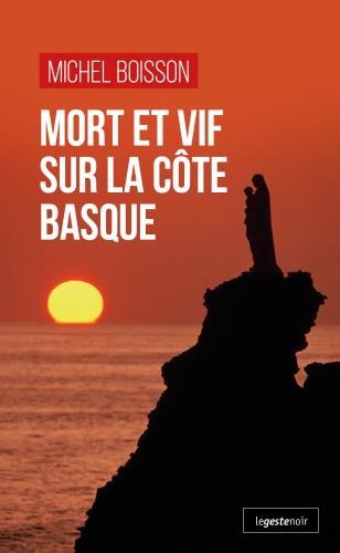 MORT ET VIF SUR LA COTE BASQUE BOISSON, MICHEL GESTE