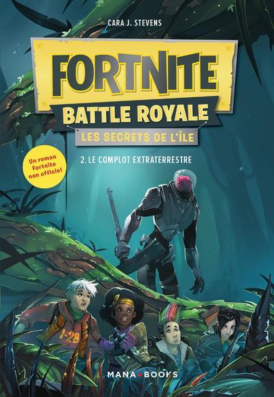 FORTNITE BATTLE ROYALE - LES SECRETS DE L'ILE T02 LE COMPLOT EXTRATERRESTRE - VOL02