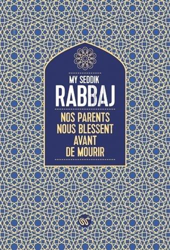 NOS PARENTS NOUS BLESSENT AVANT DE MOURIR RABBAJ, MY SEDDIK SERPENT PLUMES