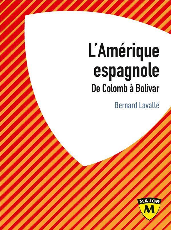 L-AMERIQUE ESPAGNOLE - DE COLOMB A BOLIVAR