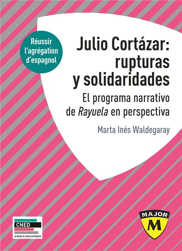 JULIO CORTáZAR : RUPTURAS Y SOLIDARIDADES  -  EL PROGRAMA NARRATIVO DE RAYULA EN PERSPECTIVA  -  REUSSIR L'AGREGATION EN ESPAGNOL