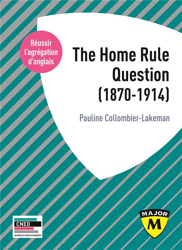 AGREGATION ANGLAIS 2020. THE HOME RULE QUESTION (1870-1914)