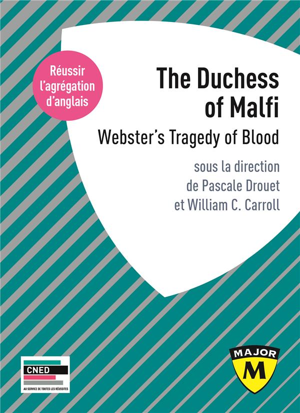 THE DUCHESS OF MALFI  -  WEBSTER'S TRAGEDY OF BLOOD  -  REUSSIR L'AGREGATION D'ANGLAIS