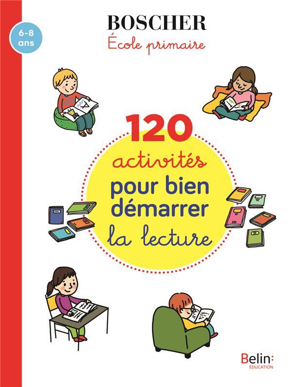 120 ACTIVITES POUR BIEN DEMARRER EN LECTURE