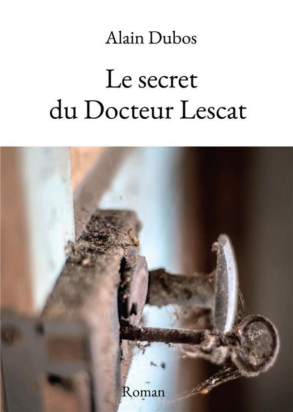 LE SECRET DU DOCTEUR LESCAT DUBOS, ALAIN BOOKELIS