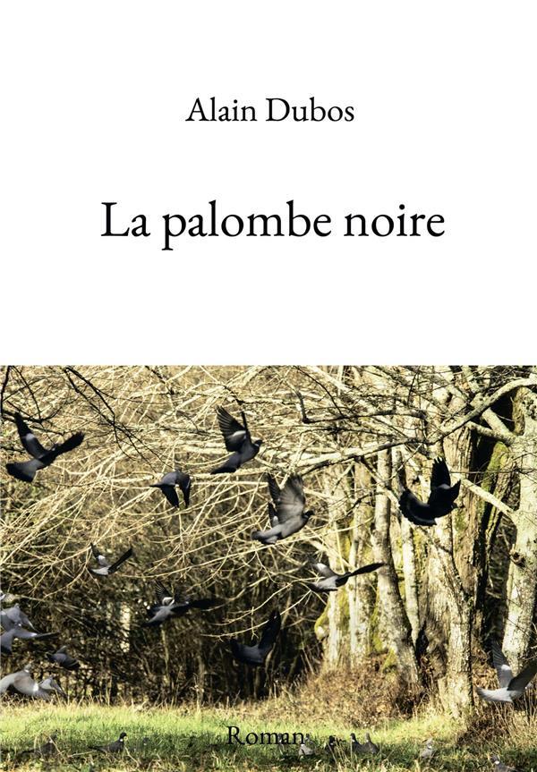 LA PALOMBE NOIRE DUBOS, ALAIN BOOKELIS