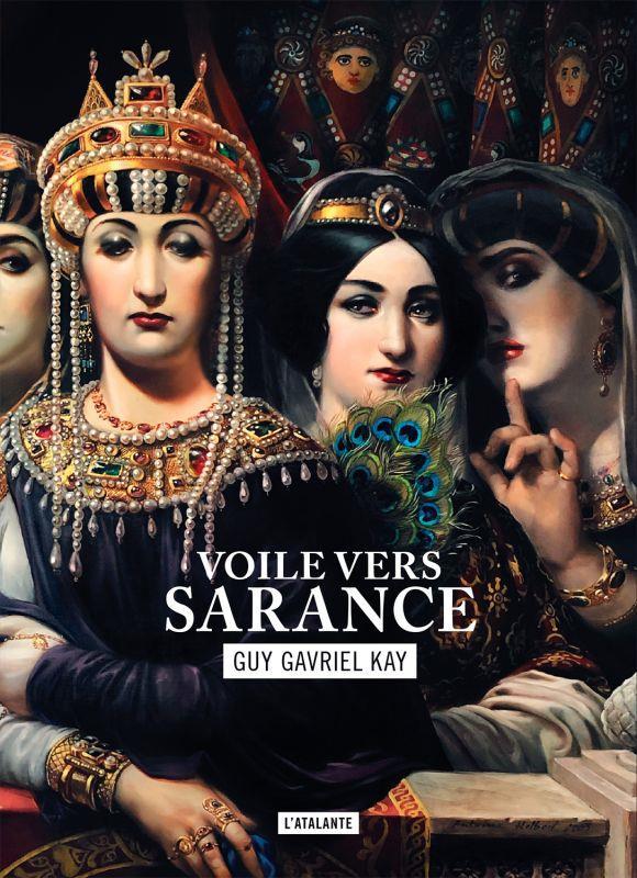 LA MOSAIQUE SARANTINE T.1  -  VOILE VERS SARANCE KAY, GUY GAVRIEL ATALANTE