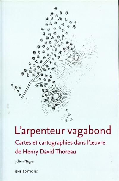 L'ARPENTEUR VAGABOND. CARTES ET CARTOGRAPHIES DANS L' UVRE DE HENRY D AVID THOREAU