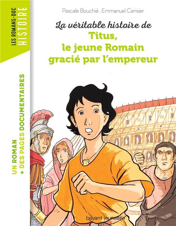 LA VERITABLE HISTOIRE DE TITUS, LE JEUNE ROMAIN GRACIE PAR L'EMPEREUR  BAYARD JEUNESSE