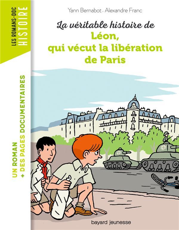 LA VERITABLE HISTOIRE DE LEON, QUI VECUT LA LIBERATION DE PARIS  BAYARD JEUNESSE