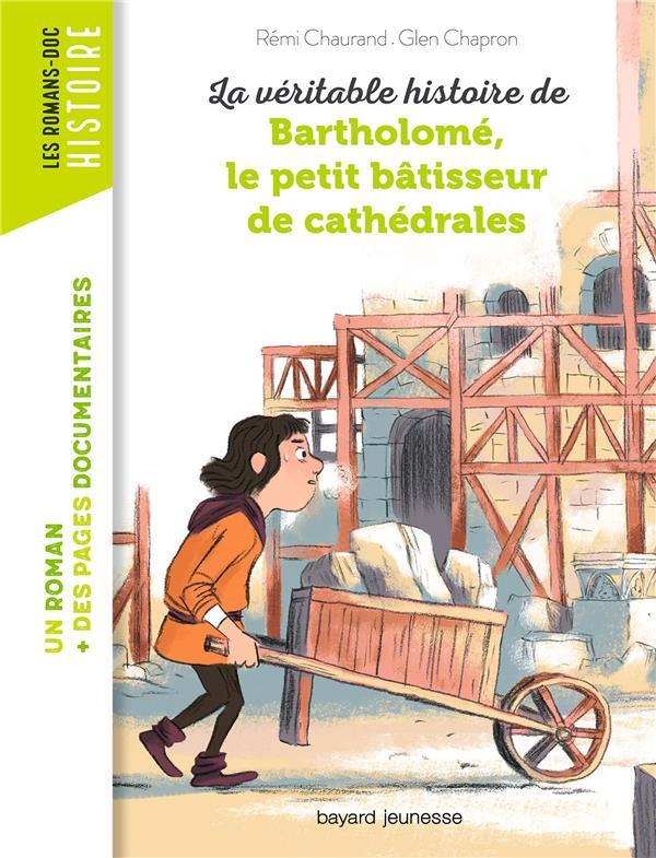 LA VERITABLE HISTOIRE DE BARTHOLOME, BATISSEUR DE CATHEDRALES  BAYARD JEUNESSE