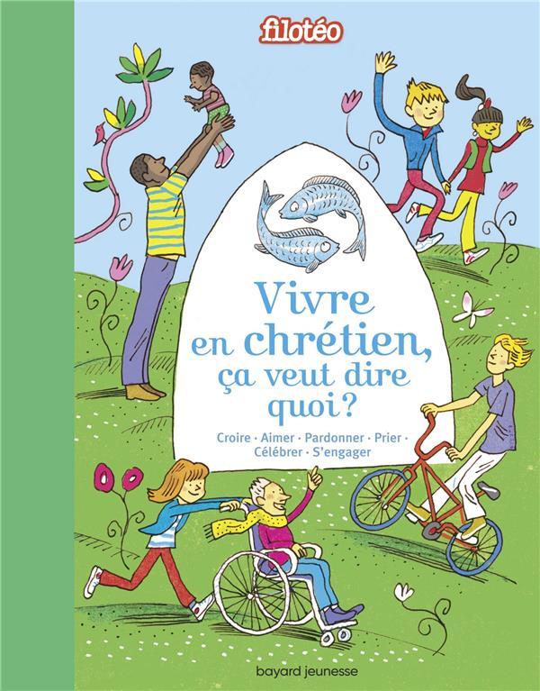 VIVRE EN CHRETIEN, CA VEUT DIRE QUOI ? - LES GRANDES RELIGIONS EXPLIQUEES AUX ENFANTS.