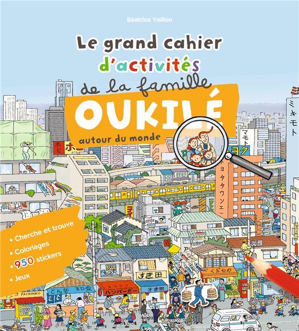 LE GRAND CAHIER D'ACTIVITES DE LA FAMILLE OUKILE AUTOUR DU MONDE VEILLON, BEATRICE BAYARD JEUNESSE