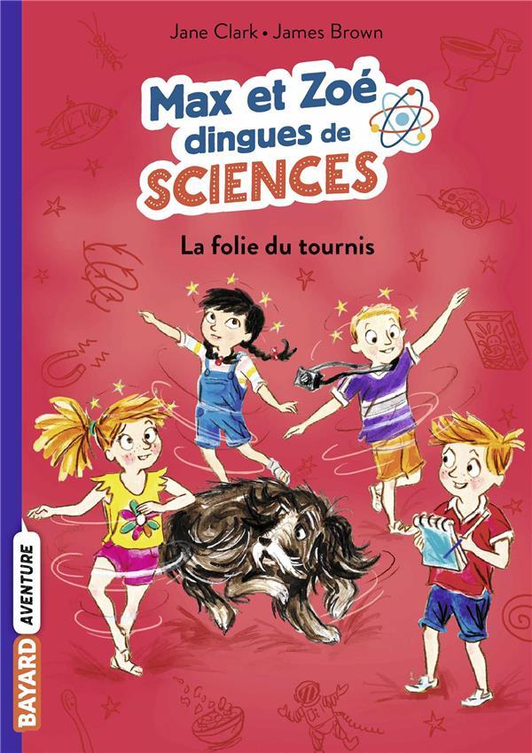 MAX ET ZOE DINGUES DE SCIENCES T.4  -  LA FOLIE DU TOURNIS