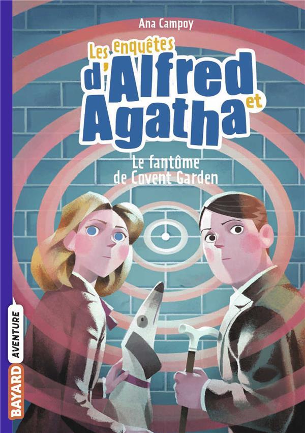 LES ENQUETES D'ALFRED ET AGATHA T.6  -  LE FANTOME DE COVENT GARDEN CAMPOY, ANA BAYARD JEUNESSE