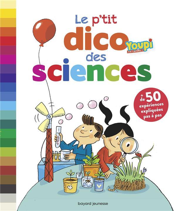 LE P'TIT DICO DES SCIENCES (NE)  BAYARD JEUNESSE