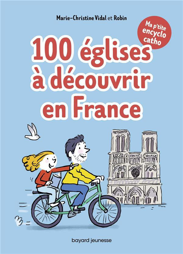 MA P'TITE ENCYCLO CATHO T.2     100 EGLISES A DECOUVRIR EN FRANCE