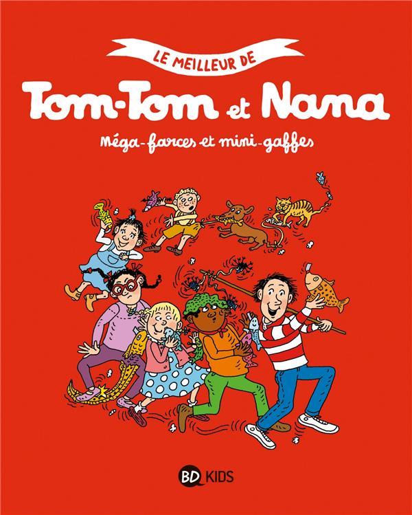 LE MEILLEUR DE TOM-TOM ET NANA, TOME 07 - MEGA-FARCES ET MINI-GAFFES  BAYARD JEUNESSE