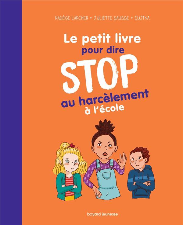 LE PETIT LIVRE POUR DIRE STOP AU HARCELEMENT A L'ECOLE