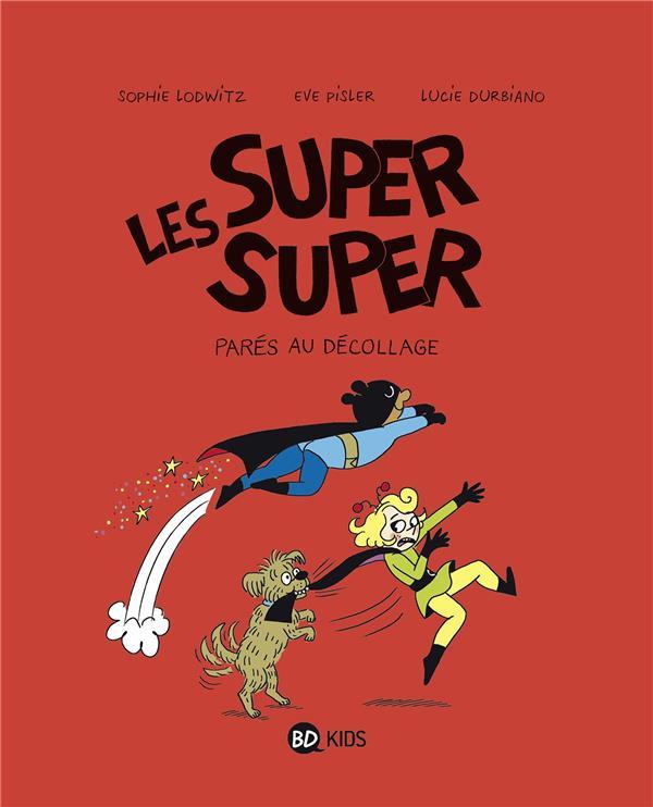 LES SUPER SUPER, TOME 07 - PARES AU DECOLLAGE !