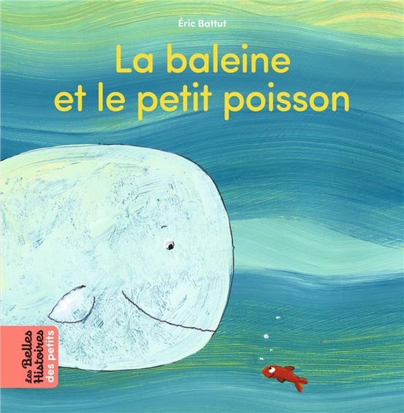 LA BALEINE ET LE PETIT POISSON  BATTUT, ERIC BAYARD JEUNESSE