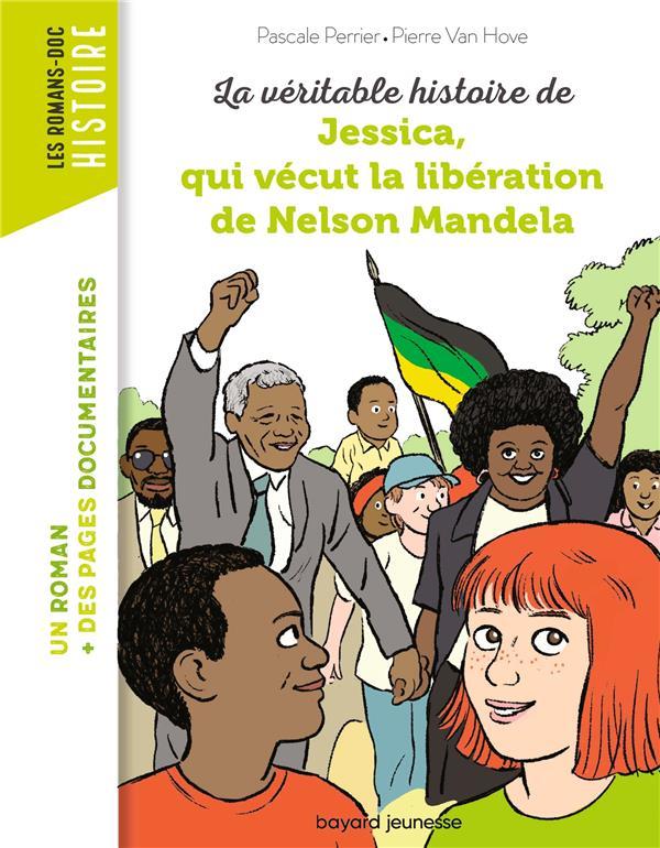 LA VERITABLE HISTOIRE DE JESSICA, QUI VECUT LA LIBERATION DE NELSON MANDELA PERRIER, PASCALE  BAYARD JEUNESSE