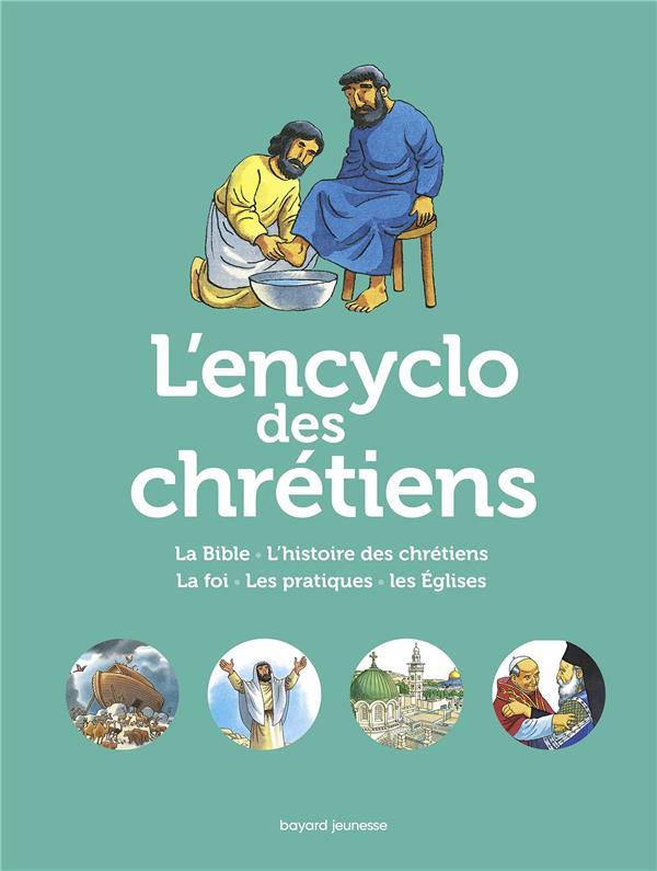 L'ENCYCLO DES CHRETIENS  -  LA BIBLE, L'HISTOIRE DES CHRETIENS, LA FOI, LES PRATIQUES, LES EGLISES