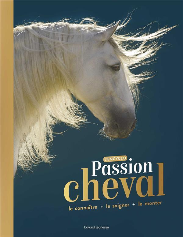 PASSION CHEVAL  -  L'ENCYCLO  -  LE CONNAITRE, LE SOIGNER, LE MONTER