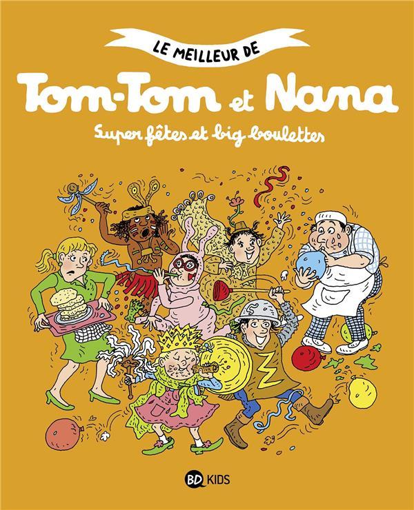 LE MEILLEUR DE TOM-TOM ET NANA T.4  -  SUPER FETES ET BIG BOULETTES