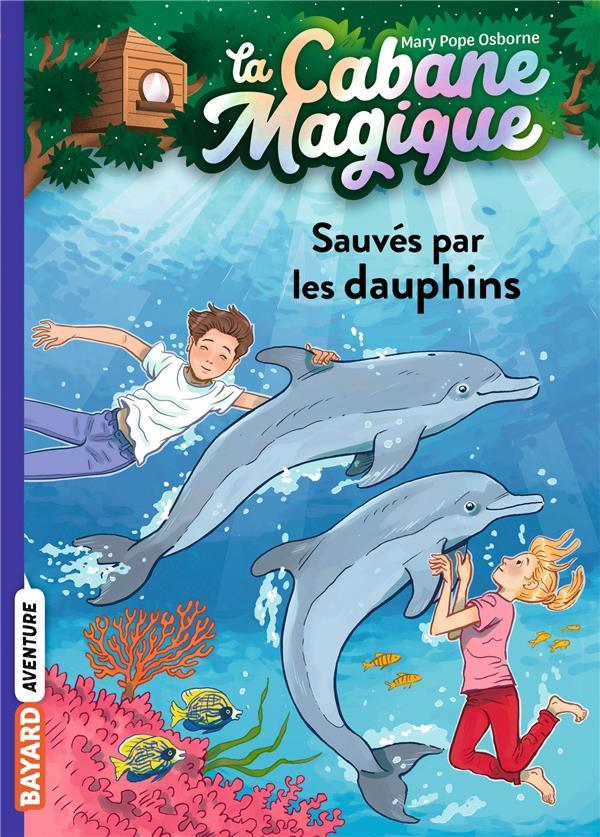 LA CABANE MAGIQUE T.12  -  SAUVES PAR LES DAUPHINS POPE OSBORNE/MASSON BAYARD JEUNESSE