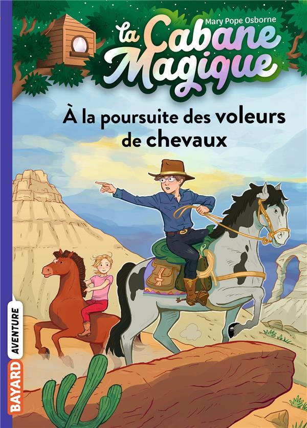 LA CABANE MAGIQUE T.13  -  A LA POURSUITE DES VOLEURS DE CHEVAUX POPE OSBORNE/MASSON BAYARD JEUNESSE