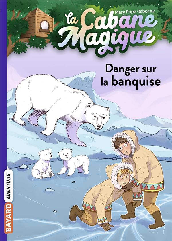 LA CABANE MAGIQUE T.15  -  DANGER SUR LA BANQUISE POPE OSBORNE/MASSON BAYARD JEUNESSE