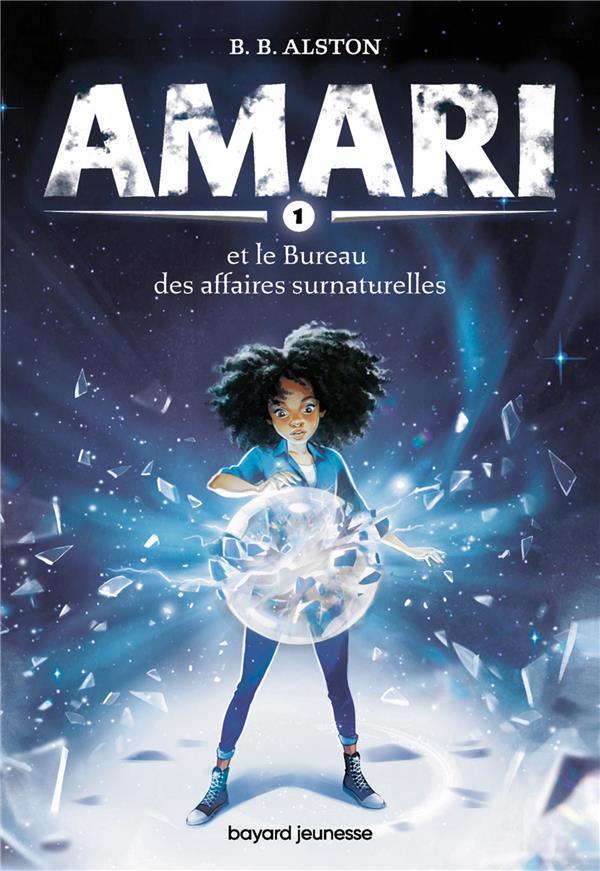 AMARI T.1 : AMARI ET LE BUREAU DES AFFAIRES SURNATURELLES ALSTON B.B. BAYARD JEUNESSE